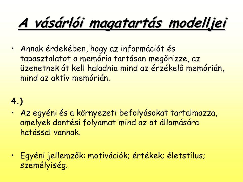 A vásárlói magatartás modelljei •Annak érdekében, hogy az információt és tapasztalatot a memória tartósan megőrizze, az üzenetnek át kell haladnia min