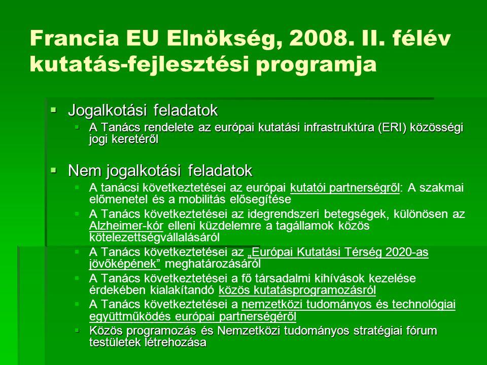 Francia EU Elnökség, 2008. II. félév kutatás-fejlesztési programja  Jogalkotási feladatok  A Tanács rendelete az európai kutatási infrastruktúra (ER