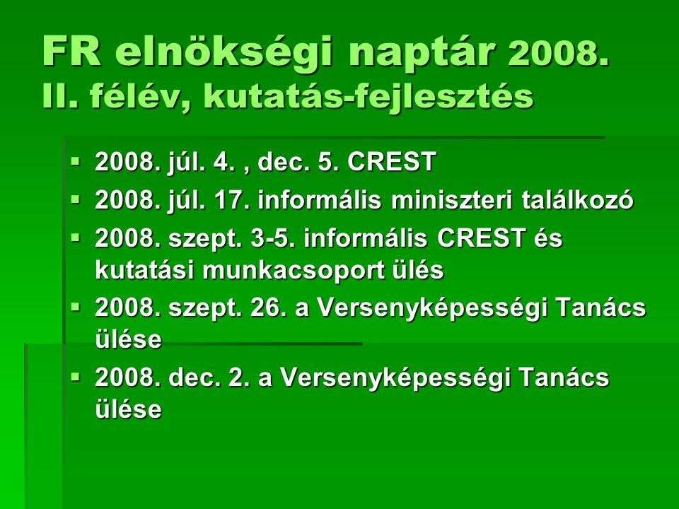 FR elnökségi naptár 2008. II. félév, kutatás-fejlesztés  2008. júl. 4., dec. 5. CREST  2008. júl. 17. informális miniszteri találkozó  2008. szept.