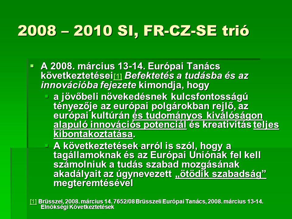 2008 – 2010 SI, FR-CZ-SE trió  A 2008. március 13-14. Európai Tanács következtetései [1] Befektetés a tudásba és az innovációba fejezete kimondja, ho