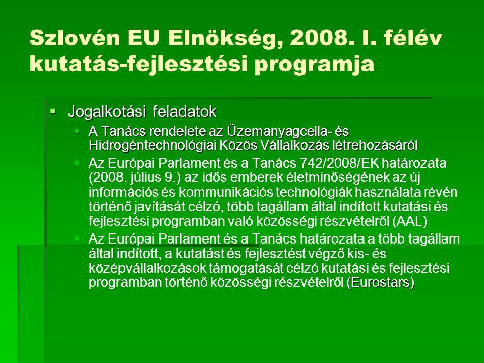 Szlovén EU Elnökség, 2008. I. félév kutatás-fejlesztési programja  Jogalkotási feladatok  A Tanács rendelete az Üzemanyagcella- és Hidrogéntechnológ