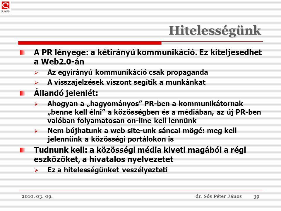 2010. 03. 09.dr. Sós Péter János39 Hitelességünk A PR lényege: a kétirányú kommunikáció.