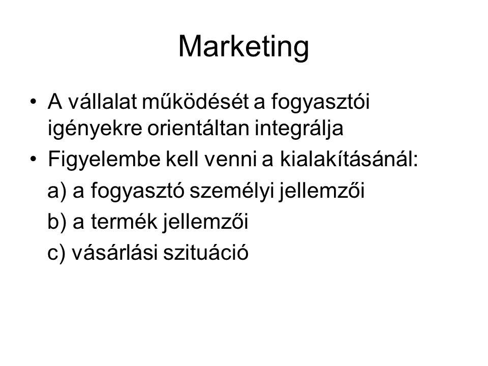 Marketing •A vállalat működését a fogyasztói igényekre orientáltan integrálja •Figyelembe kell venni a kialakításánál: a) a fogyasztó személyi jellemz