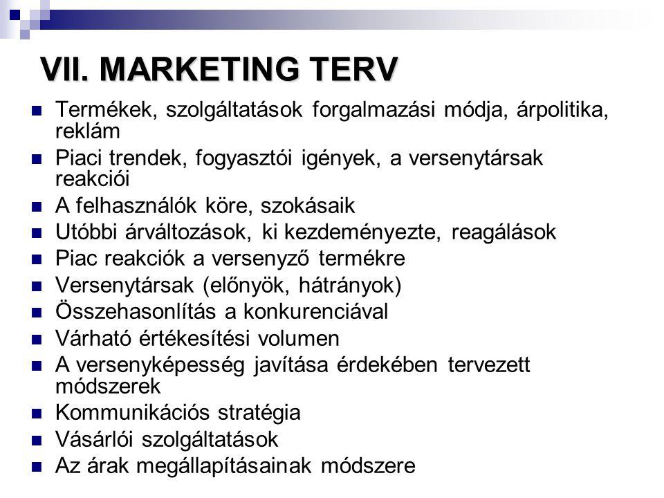 VII. MARKETING TERV  Termékek, szolgáltatások forgalmazási módja, árpolitika, reklám  Piaci trendek, fogyasztói igények, a versenytársak reakciói 