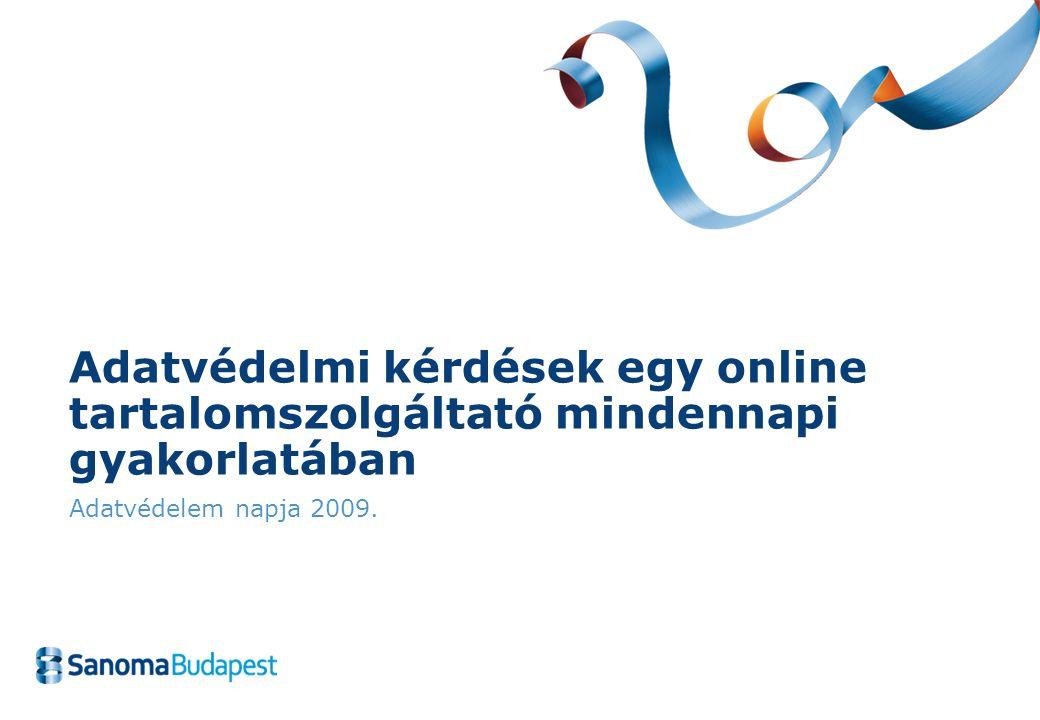 Adatvédelmi kérdések egy online tartalomszolgáltató mindennapi gyakorlatában Adatvédelem napja 2009.