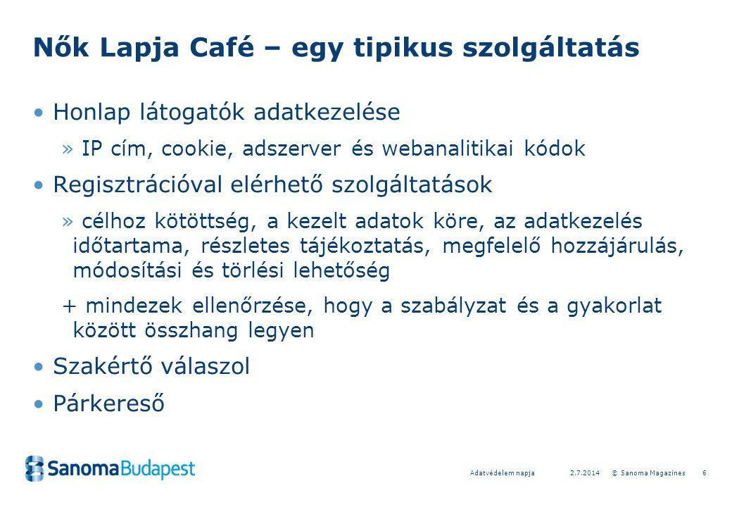 72.7.2014 © Sanoma MagazinesAdatvédelem napja Nők Lapja Café – egy tipikus szolgáltatás •Fórum » nicknév, profil » anonimizálás •Moderálás, ügyfélszolgálat » alkalmazott vs.