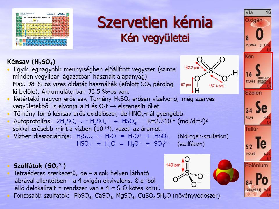 Szervetlen kémia Kén vegyületei Kénsav (H 2 SO 4 ) • Egyik legnagyobb mennyiségben előállított vegyszer (szinte minden vegyiipari ágazatban használt a