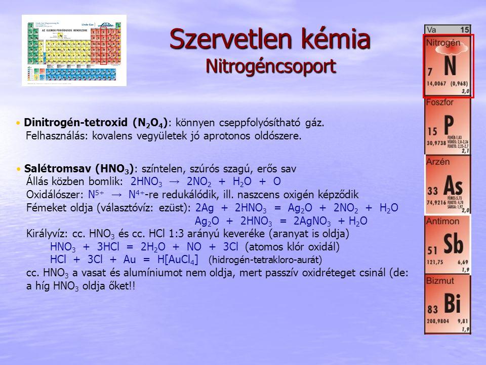 Szervetlen kémia Nitrogéncsoport • Dinitrogén-tetroxid (N 2 O 4 ): könnyen cseppfolyósítható gáz. Felhasználás: kovalens vegyületek jó aprotonos oldós