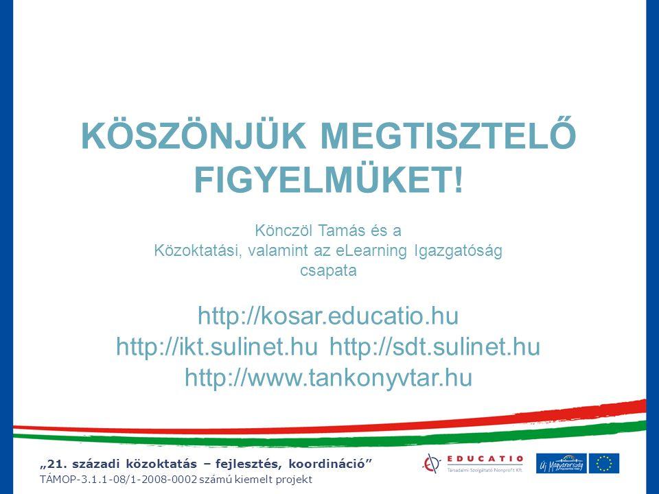 """""""21. századi közoktatás – fejlesztés, koordináció"""" TÁMOP-3.1.1-08/1-2008-0002 számú kiemelt projekt KÖSZÖNJÜK MEGTISZTELŐ FIGYELMÜKET! Könczöl Tamás é"""