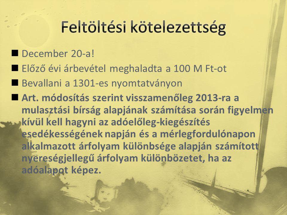  December 20-a!  Előző évi árbevétel meghaladta a 100 M Ft-ot  Bevallani a 1301-es nyomtatványon  Art. módosítás szerint visszamenőleg 2013-ra a m
