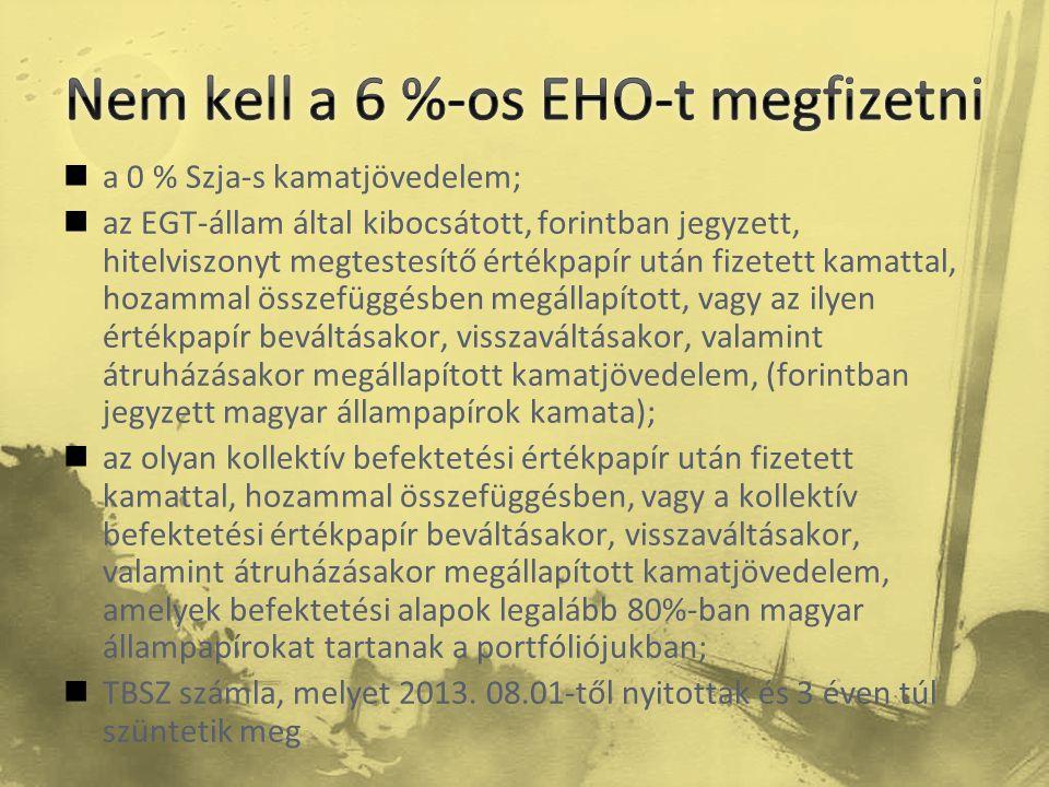  a 0 % Szja-s kamatjövedelem;  az EGT-állam által kibocsátott, forintban jegyzett, hitelviszonyt megtestesítő értékpapír után fizetett kamattal, hoz