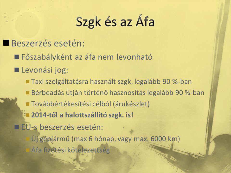  Beszerzés esetén:  Főszabályként az áfa nem levonható  Levonási jog:  Taxi szolgáltatásra használt szgk. legalább 90 %-ban  Bérbeadás útján tört