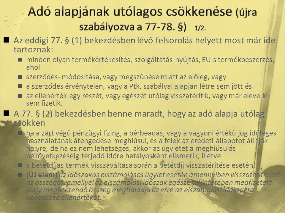  Az eddigi 77. § (1) bekezdésben lévő felsorolás helyett most már ide tartoznak:  minden olyan termékértékesítés, szolgáltatás-nyújtás, EU-s termékb