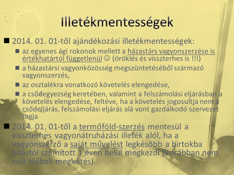  2014. 01. 01-től ajándékozási illetékmentességek:  az egyenes ági rokonok mellett a házastárs vagyonszerzése is értékhatártól függetlenül  (öröklé