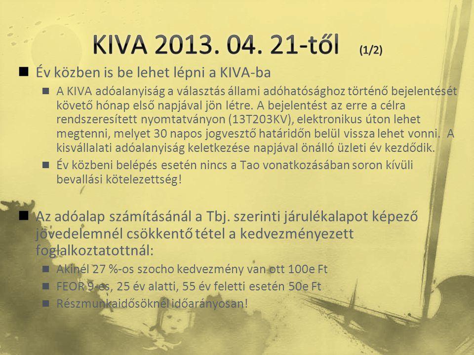 Év közben is be lehet lépni a KIVA-ba  A KIVA adóalanyiság a választás állami adóhatósághoz történő bejelentését követő hónap első napjával jön lét