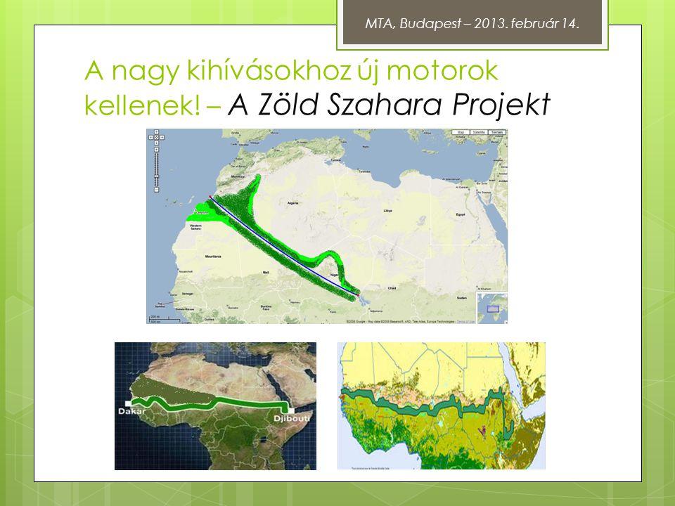 A nagy kihívásokhoz új motorok kellenek! – A Zöld Szahara Projekt MTA, Budapest – 2013. február 14.