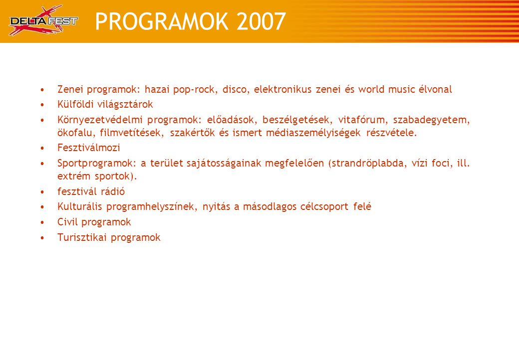 PROGRAMOK 2007 •Zenei programok: hazai pop-rock, disco, elektronikus zenei és world music élvonal •Külföldi világsztárok •Környezetvédelmi programok: előadások, beszélgetések, vitafórum, szabadegyetem, ökofalu, filmvetítések, szakértők és ismert médiaszemélyiségek részvétele.