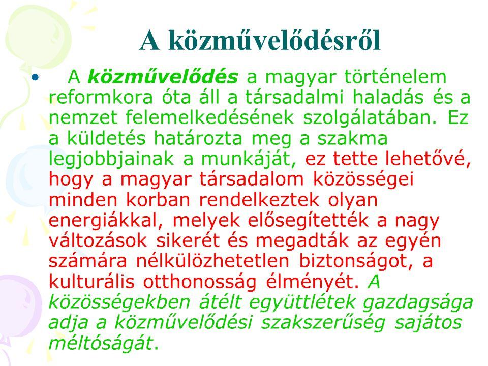 A közművelődésről • A közművelődés a magyar történelem reformkora óta áll a társadalmi haladás és a nemzet felemelkedésének szolgálatában. Ez a küldet