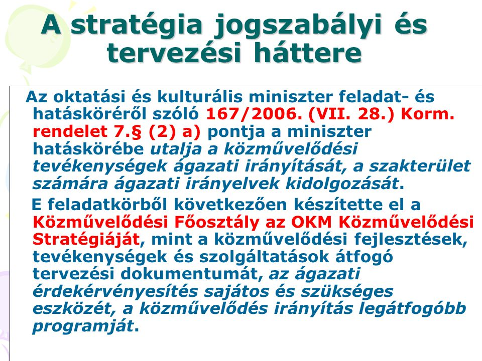 A stratégia jogszabályi és tervezési háttere Az oktatási és kulturális miniszter feladat- és hatásköréről szóló 167/2006. (VII. 28.) Korm. rendelet 7.
