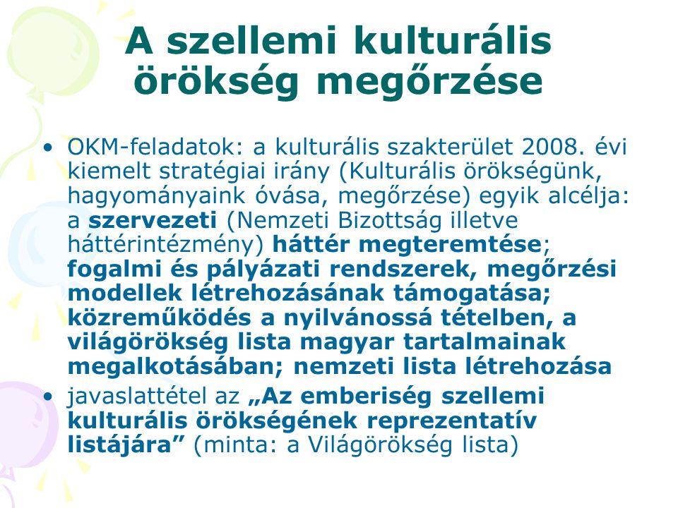 A szellemi kulturális örökség megőrzése •OKM-feladatok: a kulturális szakterület 2008. évi kiemelt stratégiai irány (Kulturális örökségünk, hagyománya