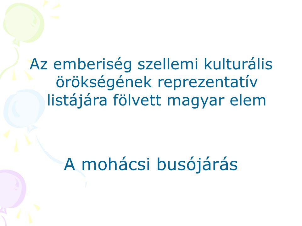 Az emberiség szellemi kulturális örökségének reprezentatív listájára fölvett magyar elem A mohácsi busójárás