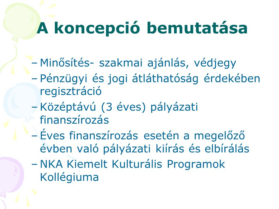 A koncepció bemutatása –Minősítés- szakmai ajánlás, védjegy –Pénzügyi és jogi átláthatóság érdekében regisztráció –Középtávú (3 éves) pályázati finans