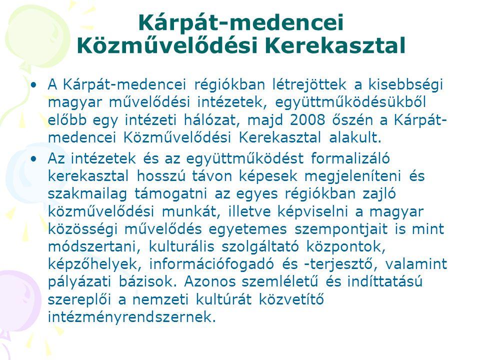 Kárpát-medencei Közművelődési Kerekasztal •A Kárpát-medencei régiókban létrejöttek a kisebbségi magyar művelődési intézetek, együttműködésükből előbb