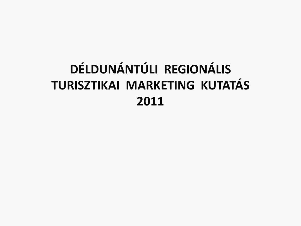 DÉLDUNÁNTÚLI REGIONÁLIS TURISZTIKAI MARKETING KUTATÁS 2011
