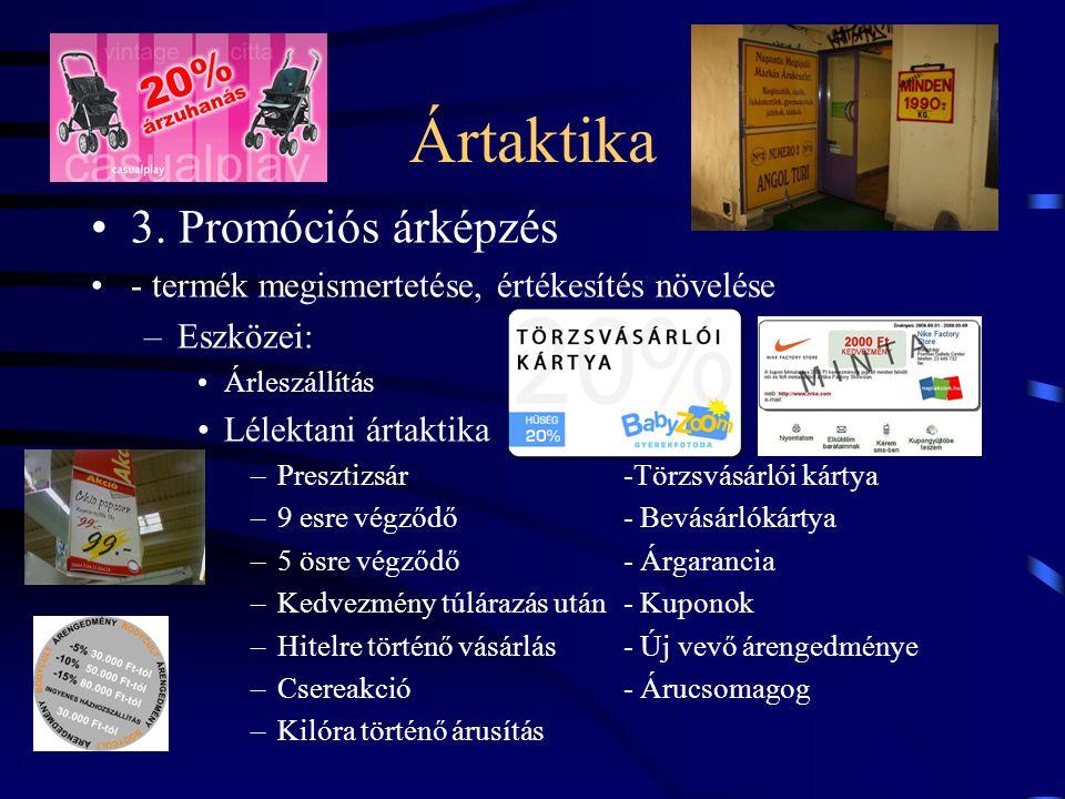 Ártaktika •3. Promóciós árképzés •- termék megismertetése, értékesítés növelése –Eszközei: •Árleszállítás •Lélektani ártaktika –Presztizsár-Törzsvásár