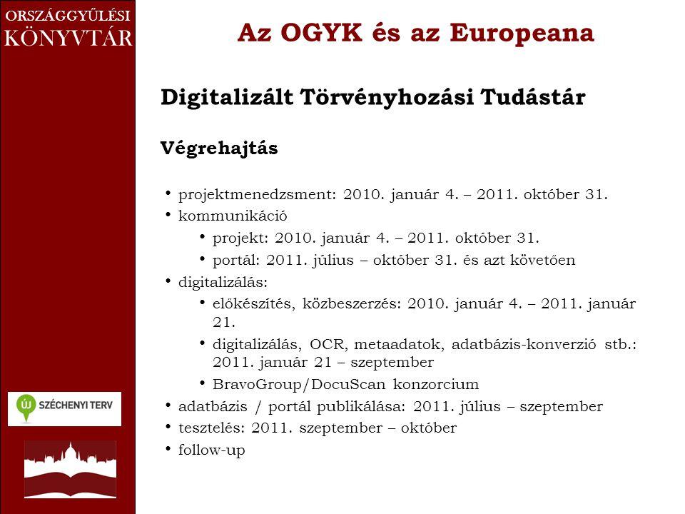 ORSZÁGGY Ű LÉSI KÖNYVTÁR Az OGYK és az Europeana Digitalizált Törvényhozási Tudástár Végrehajtás • projektmenedzsment: 2010. január 4. – 2011. október
