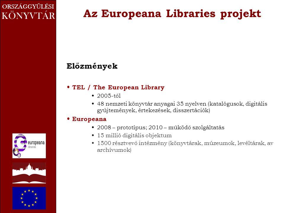 ORSZÁGGY Ű LÉSI KÖNYVTÁR Az Europeana Libraries projekt Előzmények • TEL / The European Library • 2005-től • 48 nemzeti könyvtár anyagai 35 nyelven (katalógusok, digitális gyűjtemények, értekezések, disszertációk) • Europeana • 2008 – prototípus; 2010 – működő szolgáltatás • 15 millió digitális objektum • 1500 résztvevő intézmény (könyvtárak, múzeumok, levéltárak, av archívumok)
