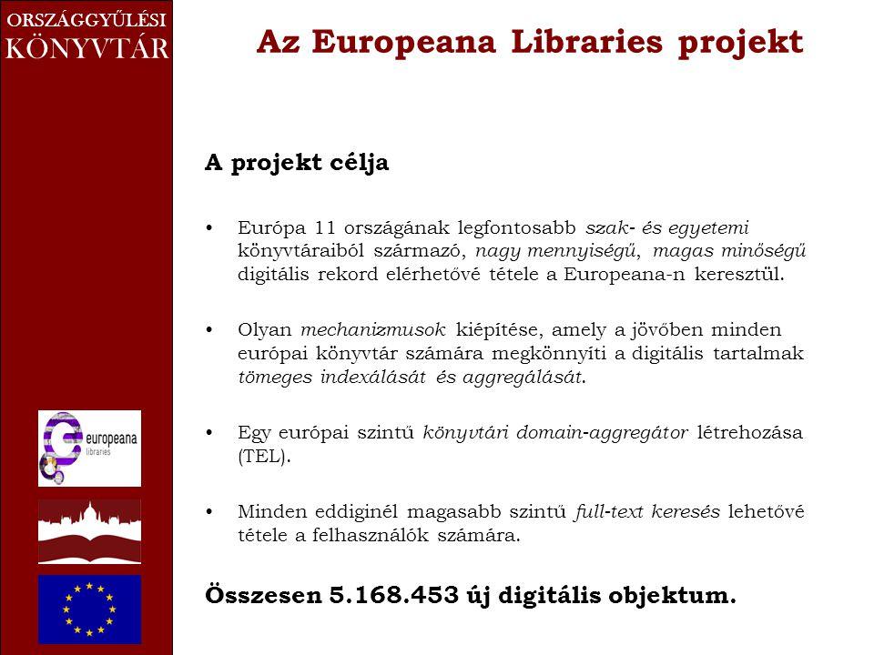 ORSZÁGGY Ű LÉSI KÖNYVTÁR Az Europeana Libraries projekt A projekt célja •Európa 11 országának legfontosabb szak- és egyetemi könyvtáraiból származó, nagy mennyiségű, magas minőségű digitális rekord elérhetővé tétele a Europeana-n keresztül.