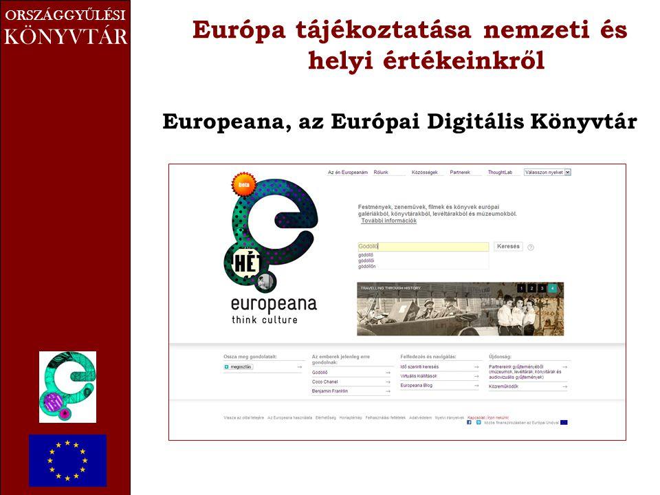 ORSZÁGGY Ű LÉSI KÖNYVTÁR Európa tájékoztatása nemzeti és helyi értékeinkről Europeana, az Európai Digitális Könyvtár