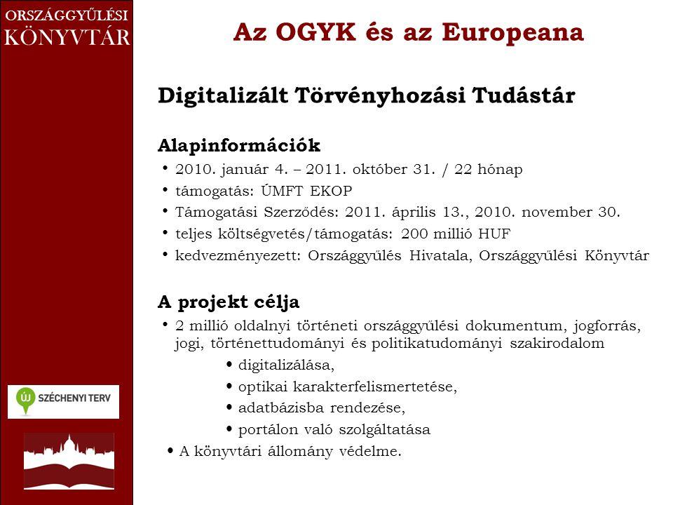 Az OGYK és az Europeana Digitalizált Törvényhozási Tudástár Alapinformációk • 2010. január 4. – 2011. október 31. / 22 hónap • támogatás: ÚMFT EKOP •