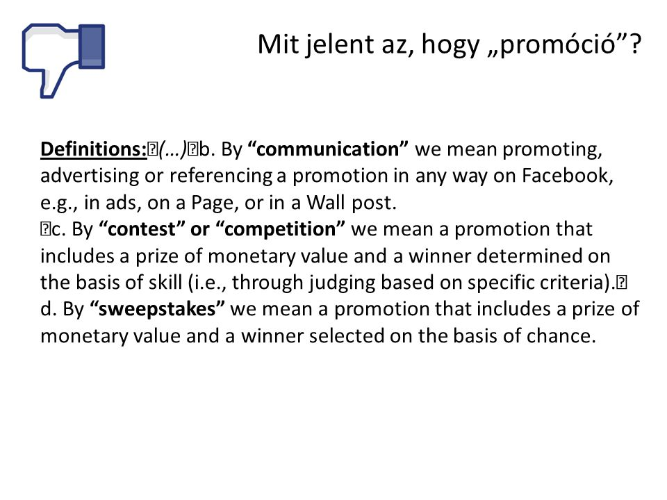 "Definitions: (…) b. By ""communication"" we mean promoting, advertising or referencing a promotion in any way on Facebook, e.g., in ads, on a Page, or i"