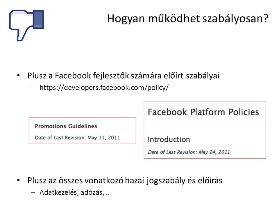 • Plusz a Facebook fejlesztők számára előírt szabályai – https://developers.facebook.com/policy/ • Plusz az összes vonatkozó hazai jogszabály és előírás – Adatkezelés, adózás,..