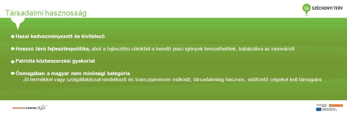 Hazai kedvezményezett és kivitelező Hosszú távú fejlesztéspolitika, ahol a fejlesztési célokból a leendő piaci igények levezethetőek, katalizálva az innovációt Patrióta közbeszerzési gyakorlat Önmagában a magyar nem minőségi kategória Jó termékkel vagy szolgáltatással rendelkező és transzparensen működő, társadalmilag hasznos, adófizető cégeket kell támogatni Társadalmi hasznosság