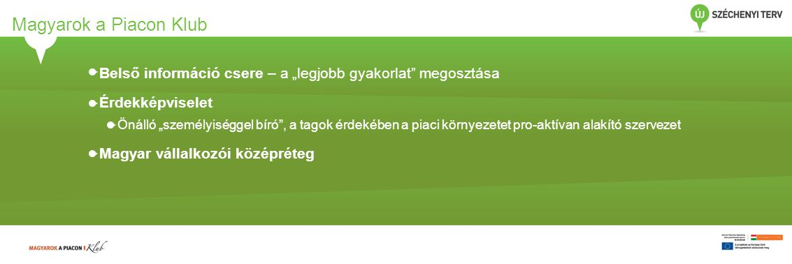 """Magyarok a Piacon Klub Belső információ csere – a """"legjobb gyakorlat megosztása Érdekképviselet Önálló """"személyiséggel bíró , a tagok érdekében a piaci környezetet pro-aktívan alakító szervezet Magyar vállalkozói középréteg"""