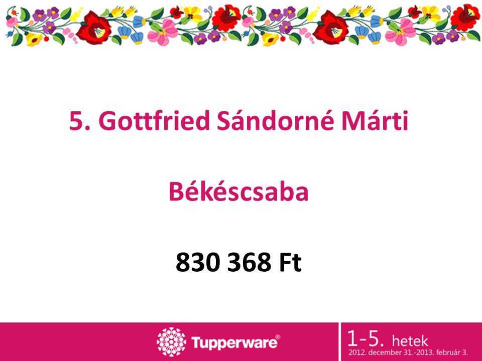 5. Gottfried Sándorné Márti Békéscsaba 830 368 Ft