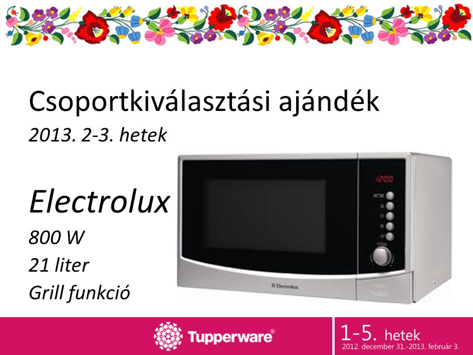Csoportkiválasztási ajándék 2013. 2-3. hetek Electrolux 800 W 21 liter Grill funkció