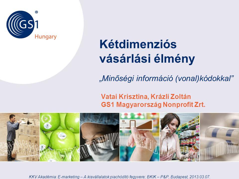 © 2012 GS1 Driving Momentum Together Jelöléstechnikai evolúció KKV Akadémia: E-marketing – A kisvállalatok piachódító fegyvere; BKIK – P&P, Budapest, 2013.03.07.