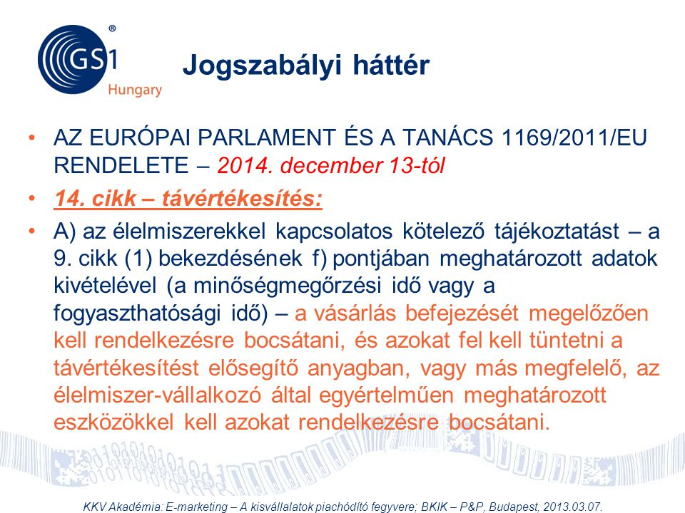 © 2012 GS1 Driving Momentum Together Jogszabályi háttér •AZ EURÓPAI PARLAMENT ÉS A TANÁCS 1169/2011/EU RENDELETE – 2014. december 13-tól •14. cikk – t