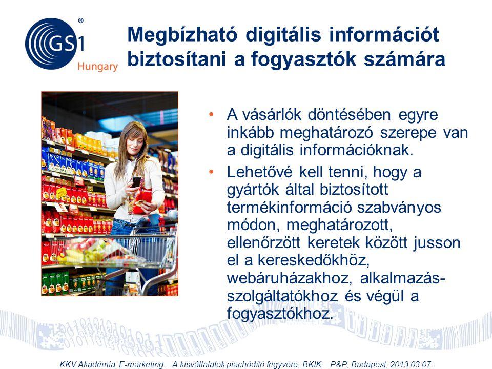 © 2012 GS1 Driving Momentum Together Megbízható digitális információt biztosítani a fogyasztók számára •A vásárlók döntésében egyre inkább meghatározó