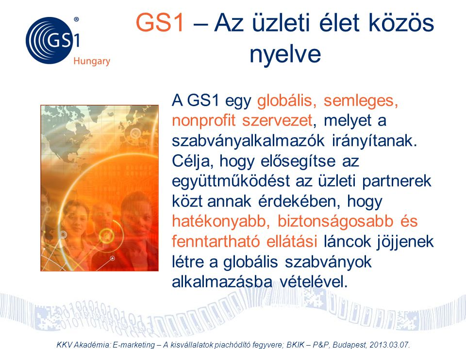© 2012 GS1 Driving Momentum Together GS1 – Az üzleti élet közös nyelve A GS1 egy globális, semleges, nonprofit szervezet, melyet a szabványalkalmazók