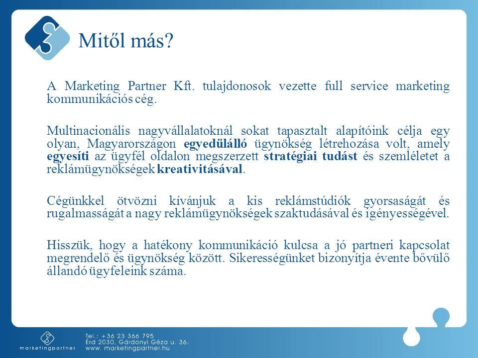 Mitől más. A Marketing Partner Kft. tulajdonosok vezette full service marketing kommunikációs cég.