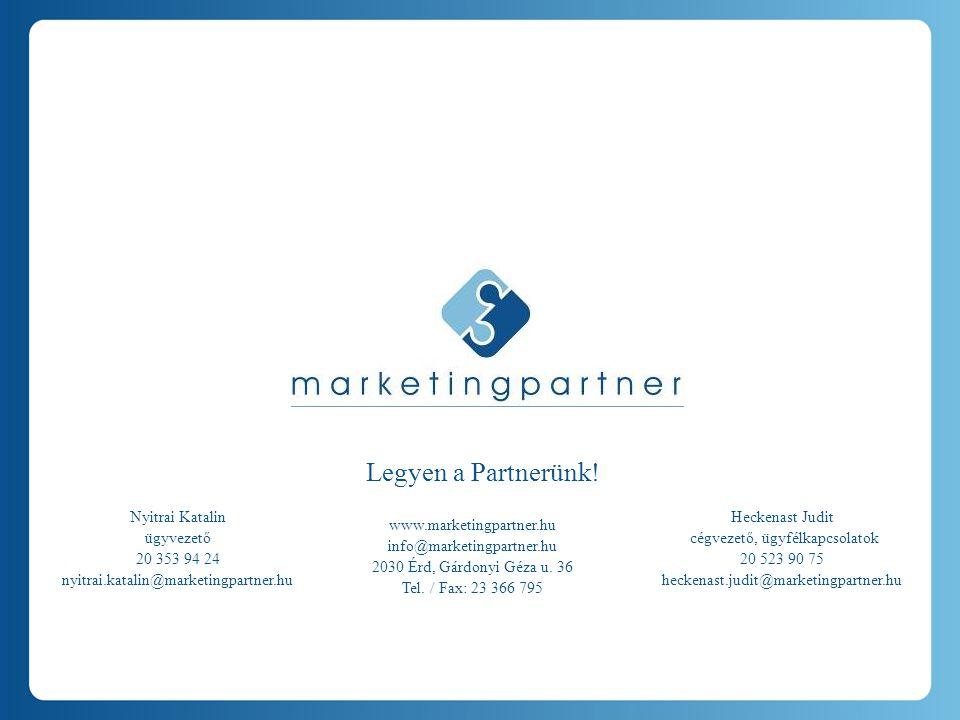 Legyen a Partnerünk! Nyitrai Katalin ügyvezető 20 353 94 24 nyitrai.katalin@marketingpartner.hu Heckenast Judit cégvezető, ügyfélkapcsolatok 20 523 90