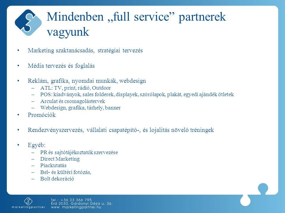 """Mindenben """"full service"""" partnerek vagyunk •Marketing szaktanácsadás, stratégiai tervezés •Média tervezés és foglalás •Reklám, grafika, nyomdai munkák"""