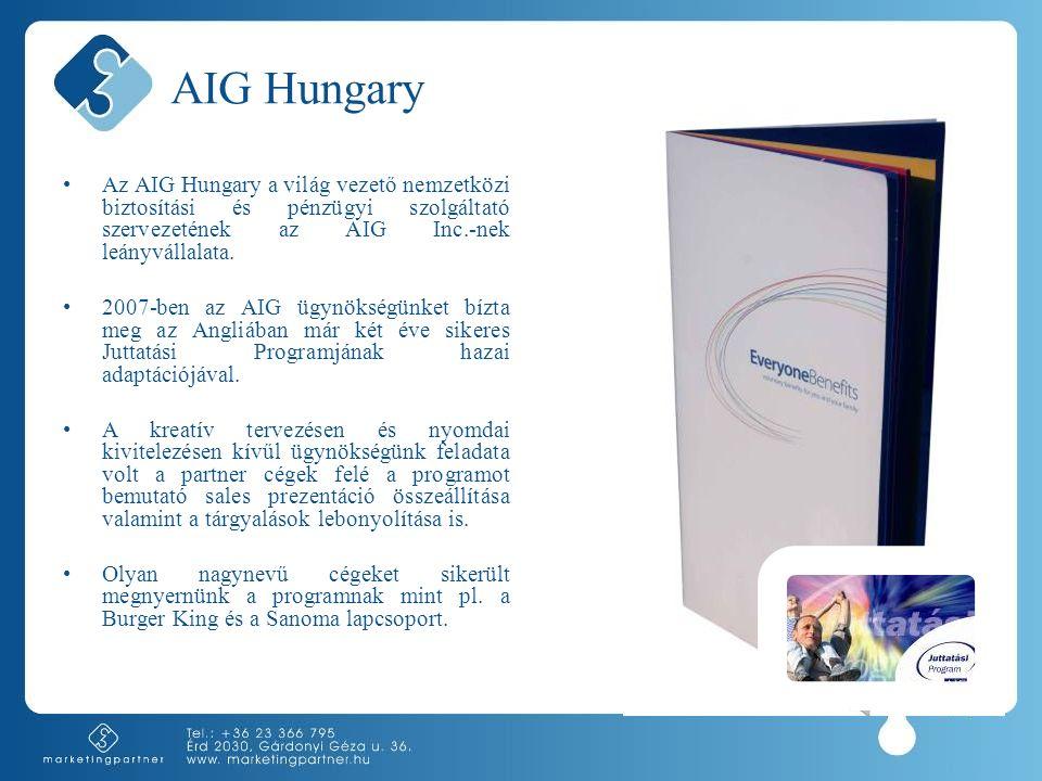 AIG Hungary •Az AIG Hungary a világ vezető nemzetközi biztosítási és pénzügyi szolgáltató szervezetének az AIG Inc.-nek leányvállalata. •2007-ben az A