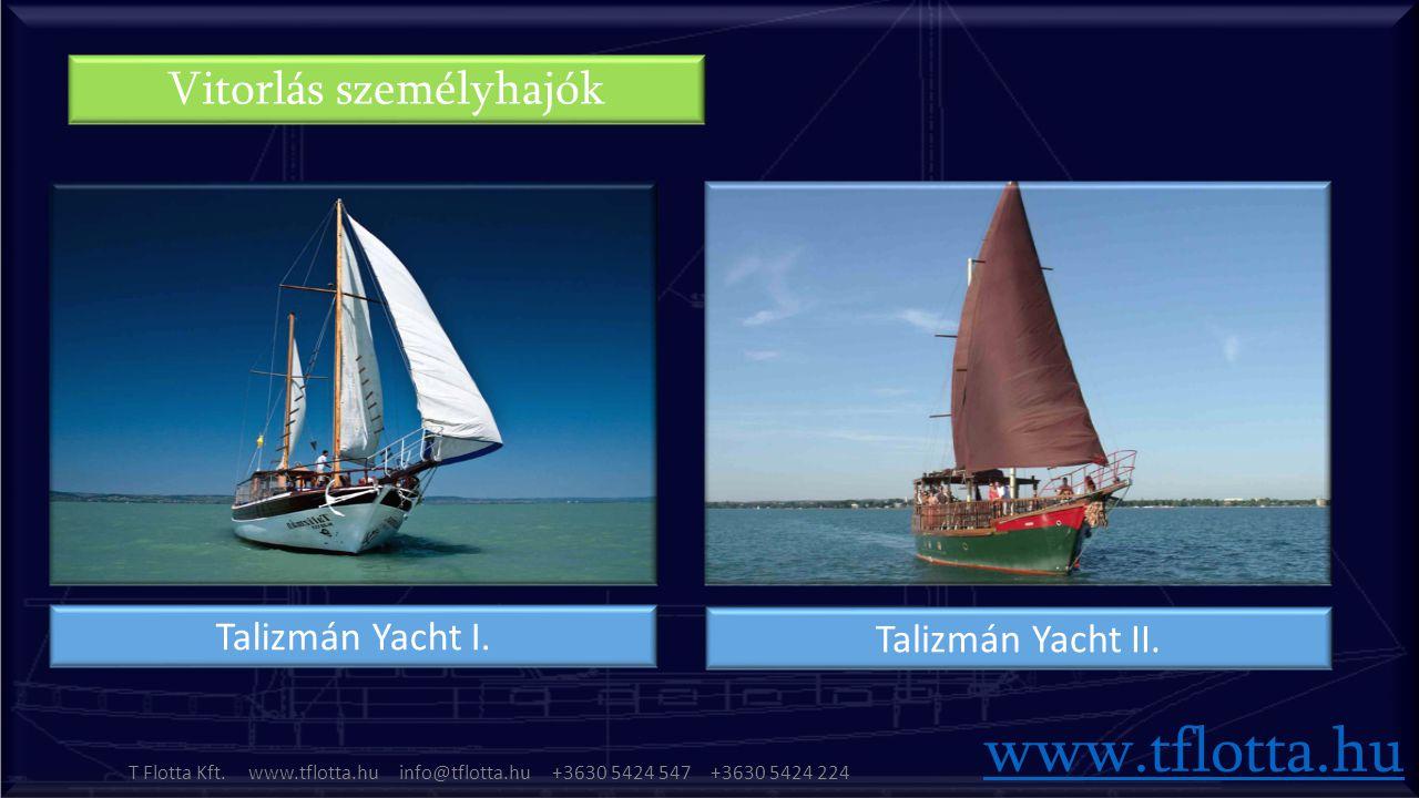 Talizmán Yacht I. Talizmán Yacht II. Vitorlás személyhajók www.tflotta.hu T Flotta Kft.