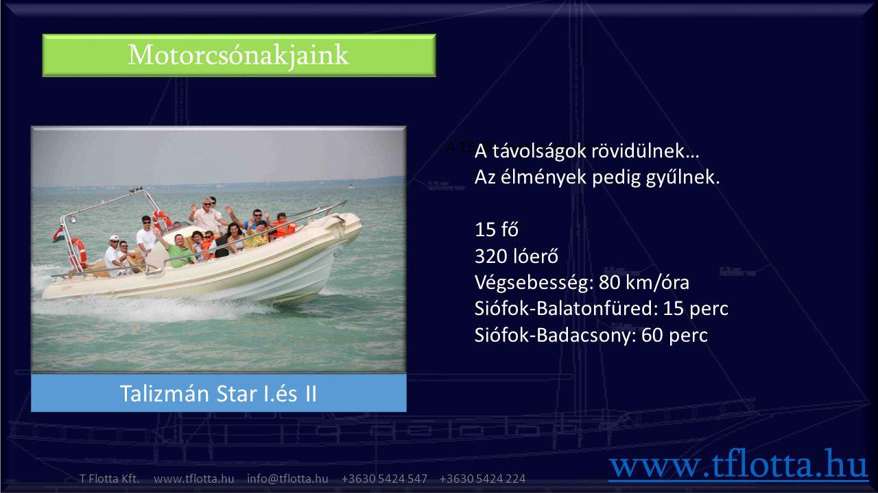 Talizmán Star I.és II A 15 fős motorcsónakok……. Motorcsónakjaink www.tflotta.hu T Flotta Kft.